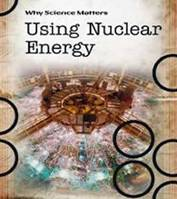 Using Nuclear Energy (Why Science Matters)